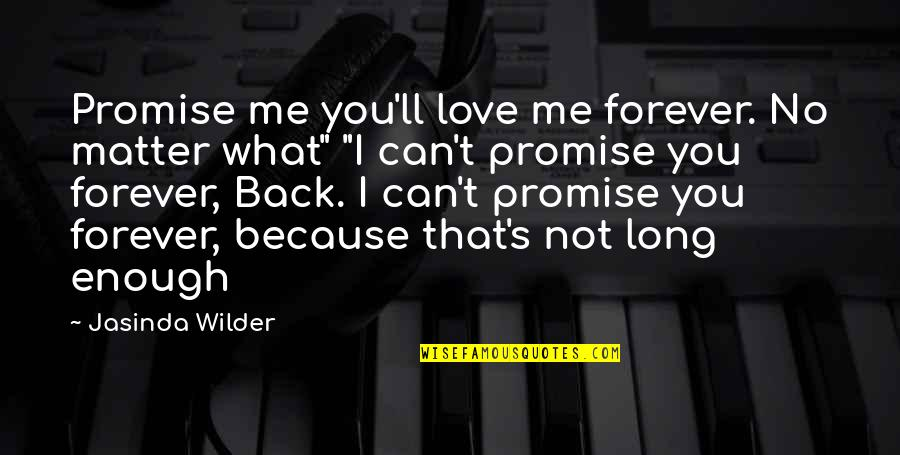 I Promise You Quotes By Jasinda Wilder: Promise me you'll love me forever. No matter