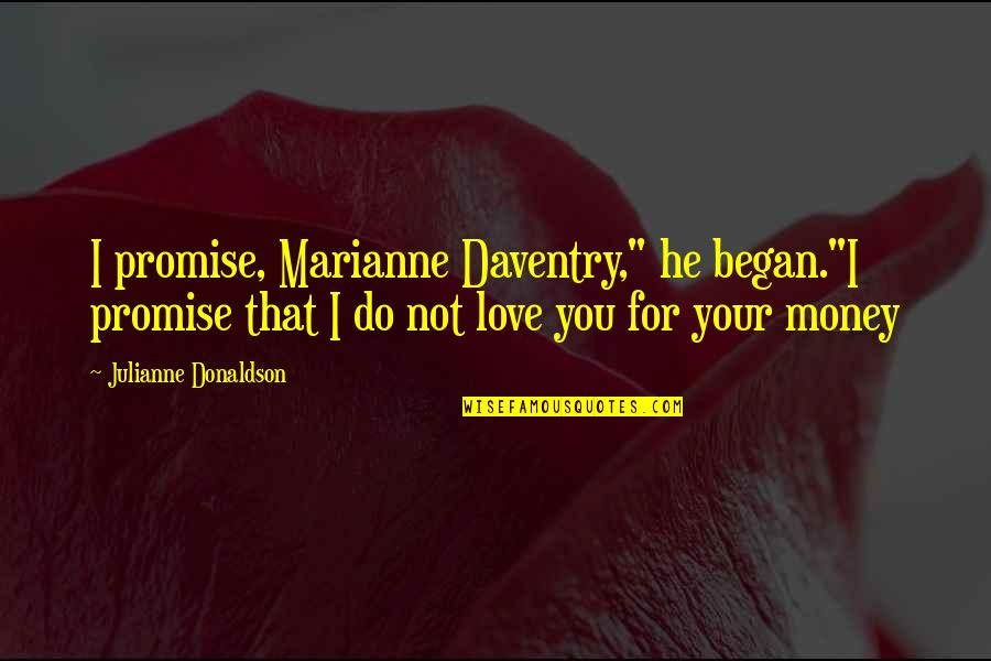 "I Promise You Quotes By Julianne Donaldson: I promise, Marianne Daventry,"" he began.""I promise that"