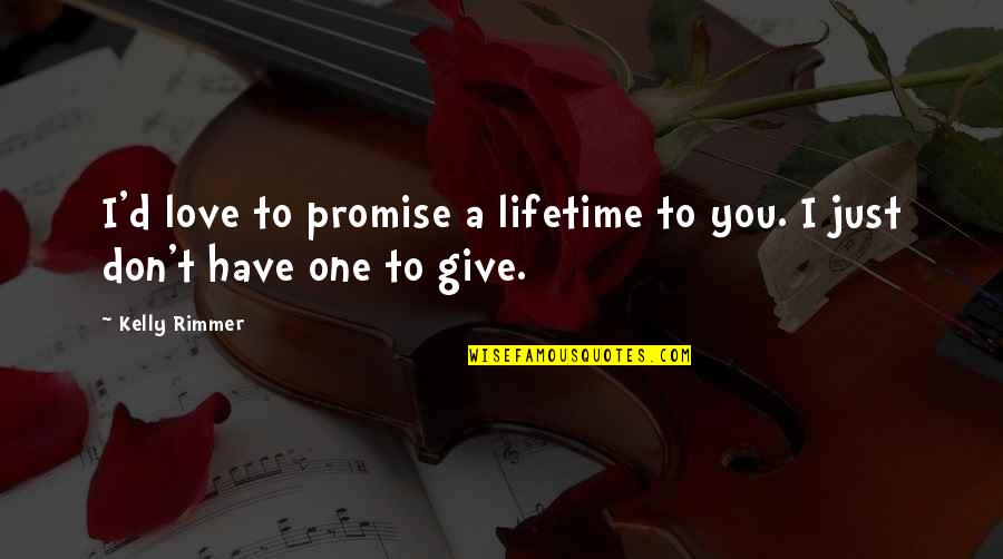I Promise You Quotes By Kelly Rimmer: I'd love to promise a lifetime to you.