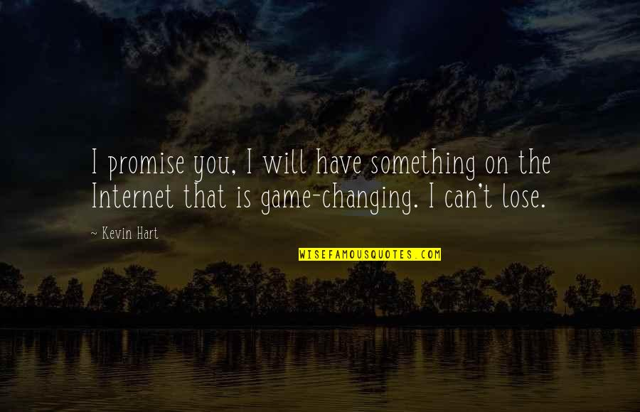 I Promise You Quotes By Kevin Hart: I promise you, I will have something on