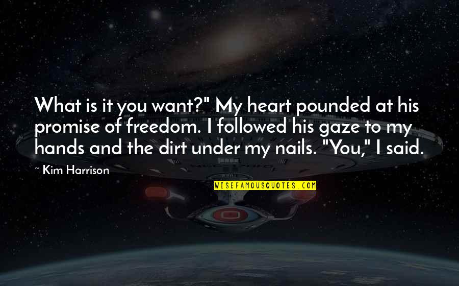 "I Promise You Quotes By Kim Harrison: What is it you want?"" My heart pounded"