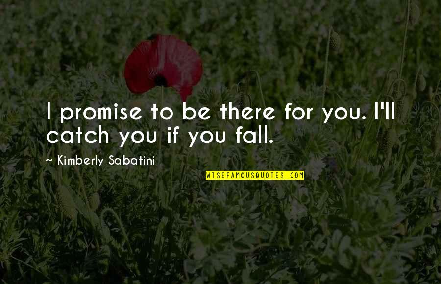 I Promise You Quotes By Kimberly Sabatini: I promise to be there for you. I'll