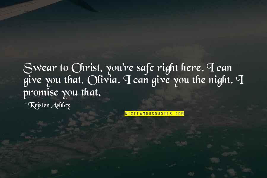 I Promise You Quotes By Kristen Ashley: Swear to Christ, you're safe right here. I