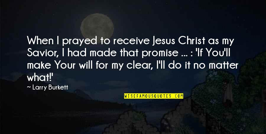 I Promise You Quotes By Larry Burkett: When I prayed to receive Jesus Christ as