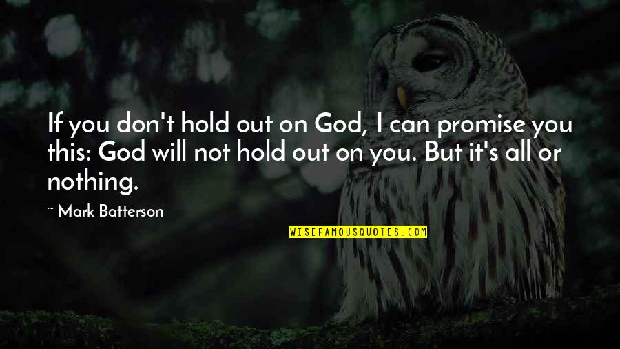 I Promise You Quotes By Mark Batterson: If you don't hold out on God, I