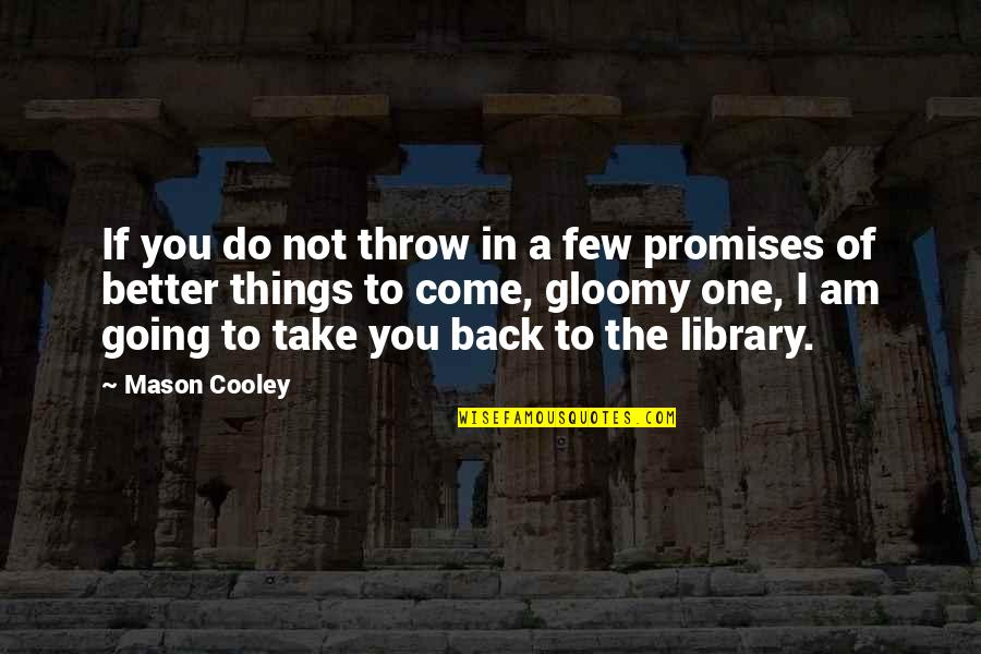 I Promise You Quotes By Mason Cooley: If you do not throw in a few