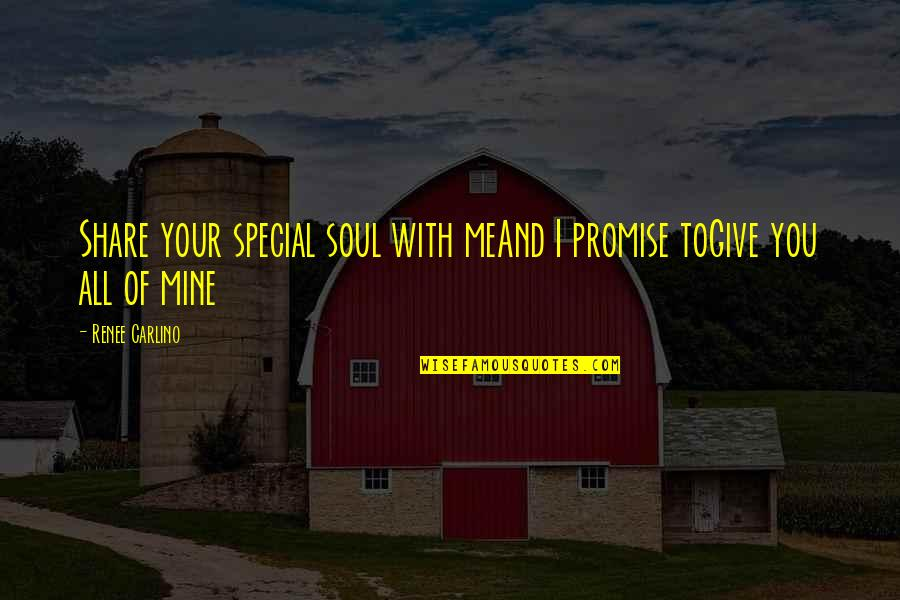 I Promise You Quotes By Renee Carlino: Share your special soul with meAnd I promise