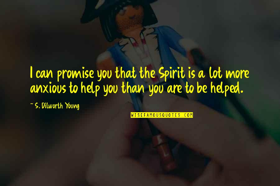 I Promise You Quotes By S. Dilworth Young: I can promise you that the Spirit is