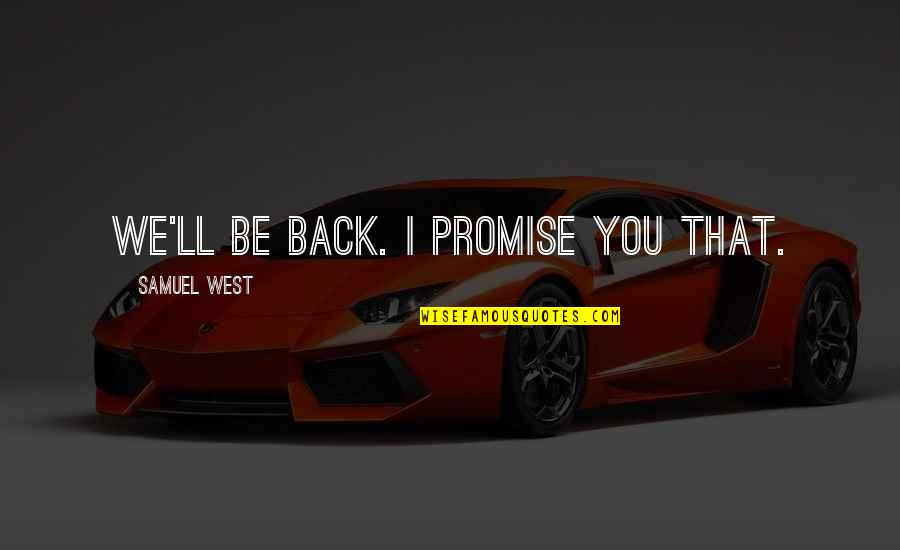 I Promise You Quotes By Samuel West: We'll be back. I promise you that.