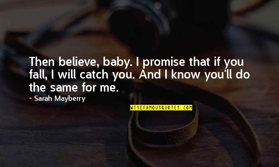 I Promise You Quotes By Sarah Mayberry: Then believe, baby. I promise that if you