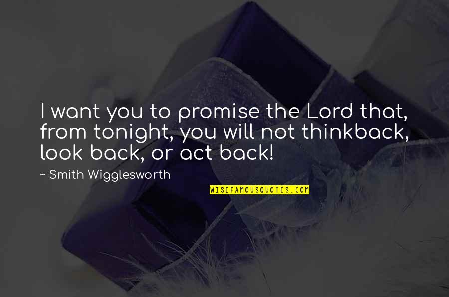 I Promise You Quotes By Smith Wigglesworth: I want you to promise the Lord that,