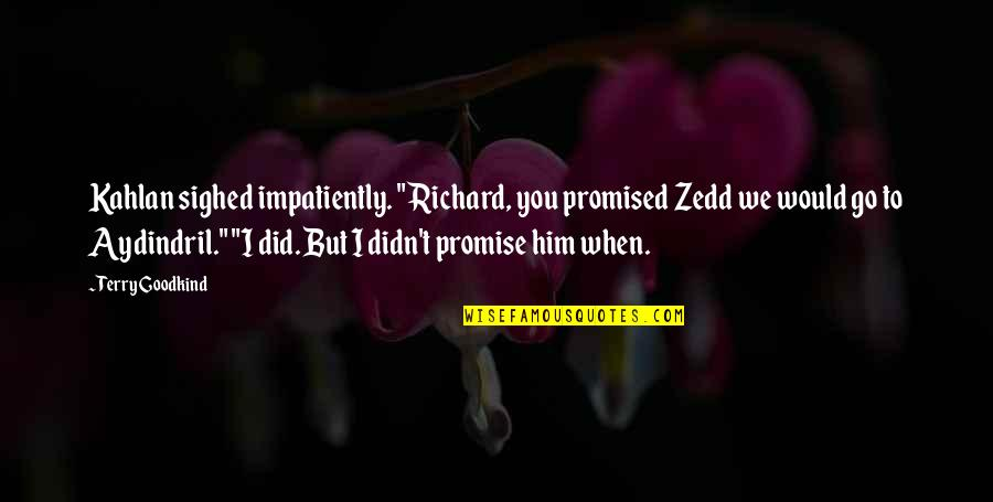 "I Promise You Quotes By Terry Goodkind: Kahlan sighed impatiently. ""Richard, you promised Zedd we"