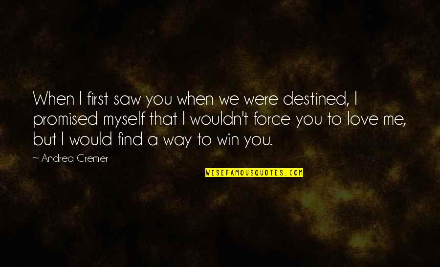 I Promised Myself Quotes By Andrea Cremer: When I first saw you when we were