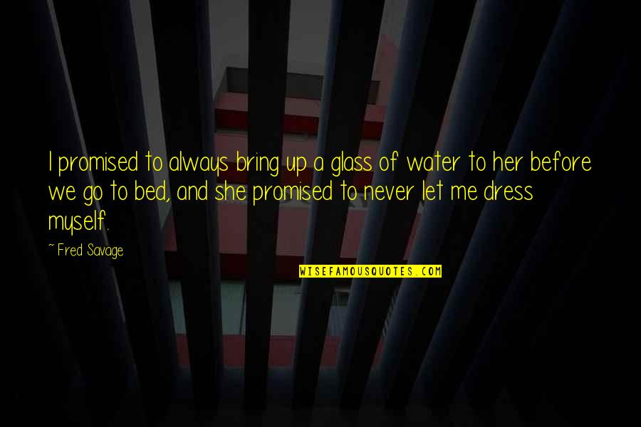 I Promised Myself Quotes By Fred Savage: I promised to always bring up a glass