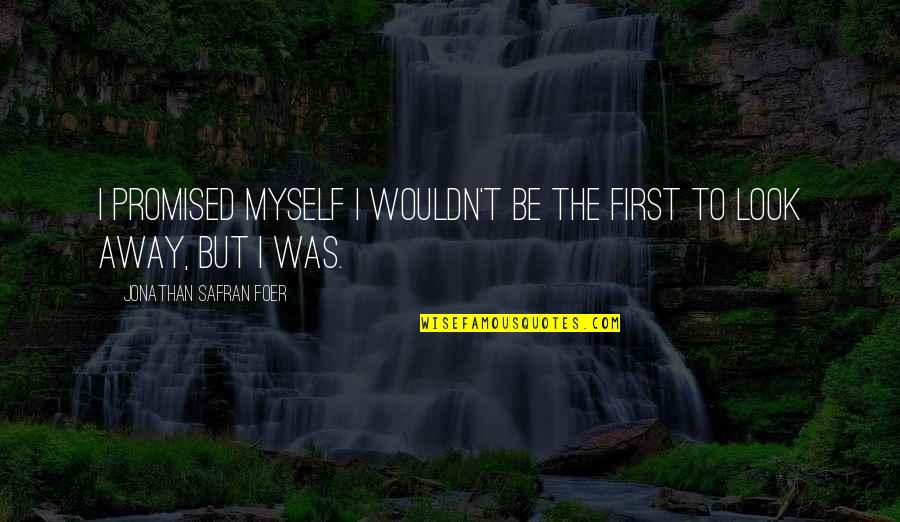 I Promised Myself Quotes By Jonathan Safran Foer: I promised myself I wouldn't be the first