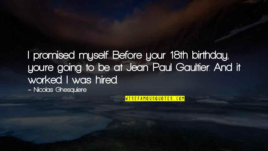 I Promised Myself Quotes By Nicolas Ghesquiere: I promised myself: Before your 18th birthday, you're