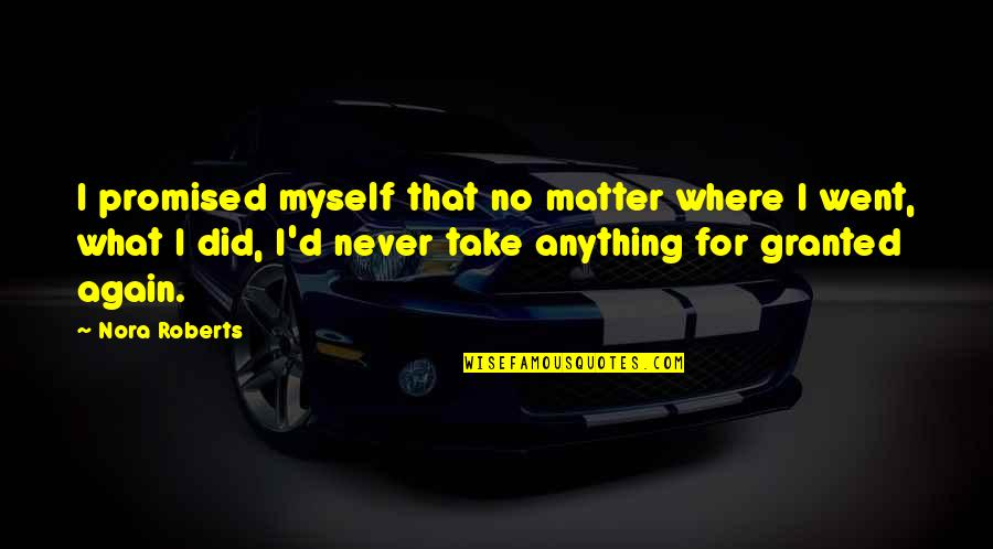 I Promised Myself Quotes By Nora Roberts: I promised myself that no matter where I