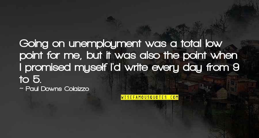 I Promised Myself Quotes By Paul Downs Colaizzo: Going on unemployment was a total low point