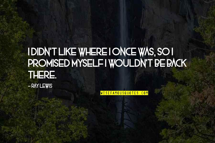 I Promised Myself Quotes By Ray Lewis: I didn't like where I once was, so
