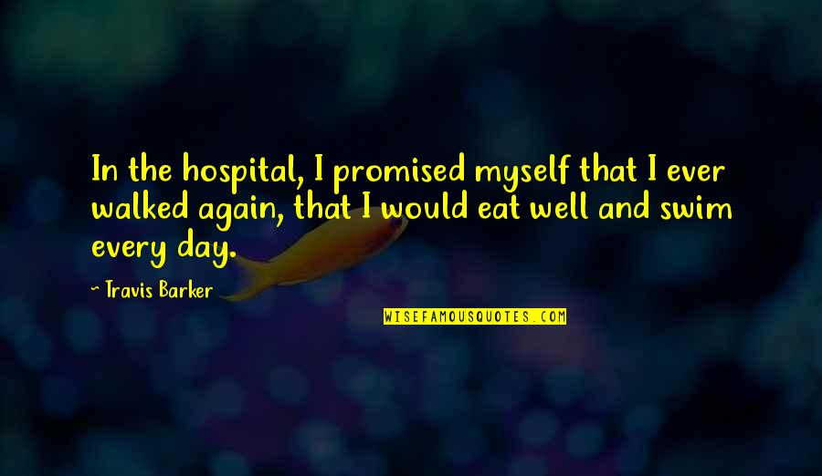 I Promised Myself Quotes By Travis Barker: In the hospital, I promised myself that I