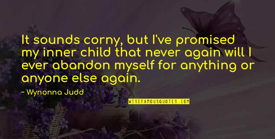 I Promised Myself Quotes By Wynonna Judd: It sounds corny, but I've promised my inner