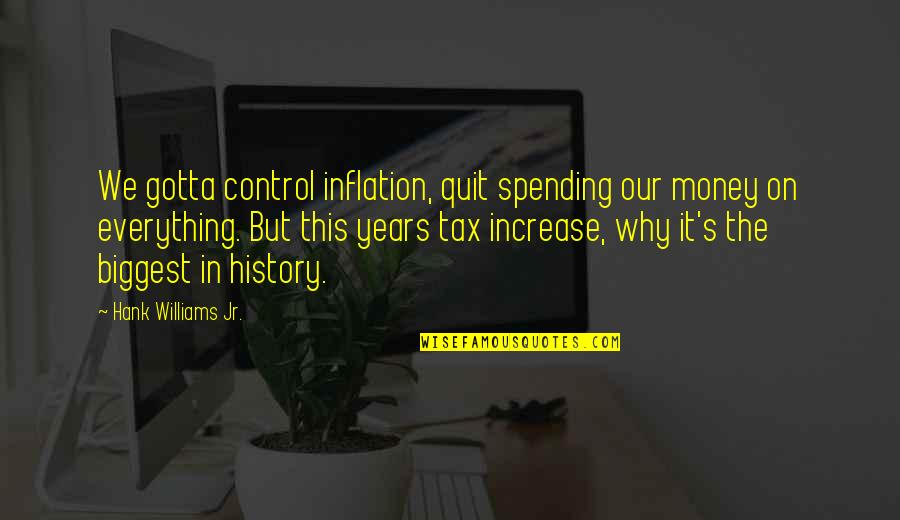 I Quit Everything Quotes By Hank Williams Jr.: We gotta control inflation, quit spending our money