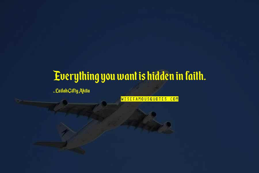 I Quit Everything Quotes By Lailah Gifty Akita: Everything you want is hidden in faith.