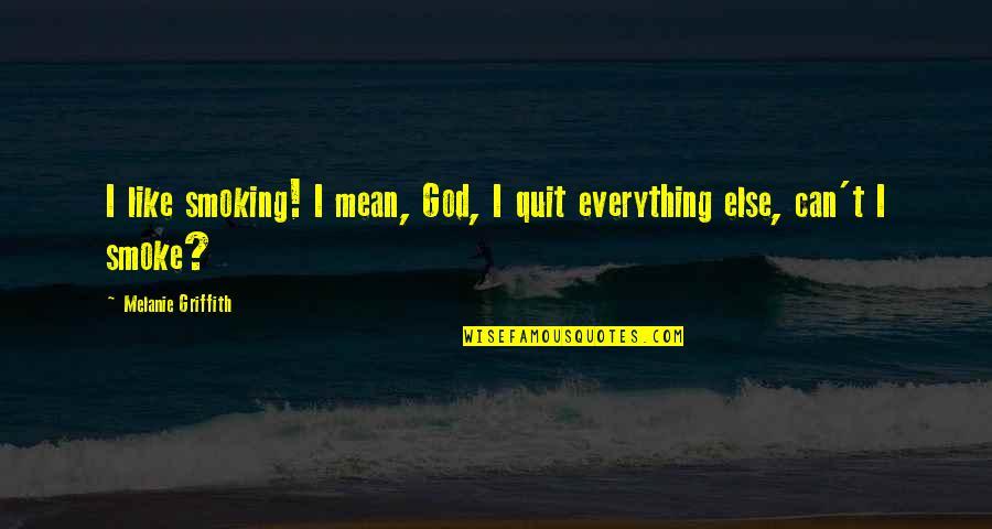 I Quit Everything Quotes By Melanie Griffith: I like smoking! I mean, God, I quit