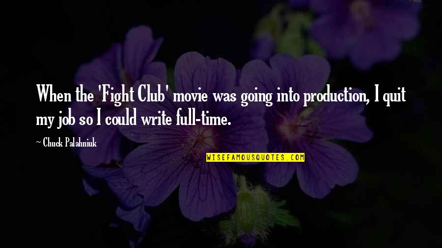 I Quit My Job Quotes By Chuck Palahniuk: When the 'Fight Club' movie was going into