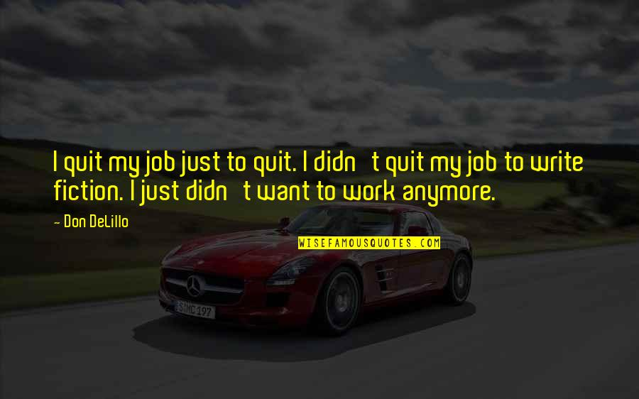 I Quit My Job Quotes By Don DeLillo: I quit my job just to quit. I