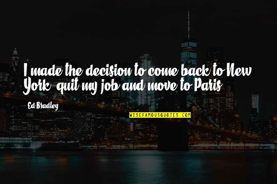 I Quit My Job Quotes By Ed Bradley: I made the decision to come back to