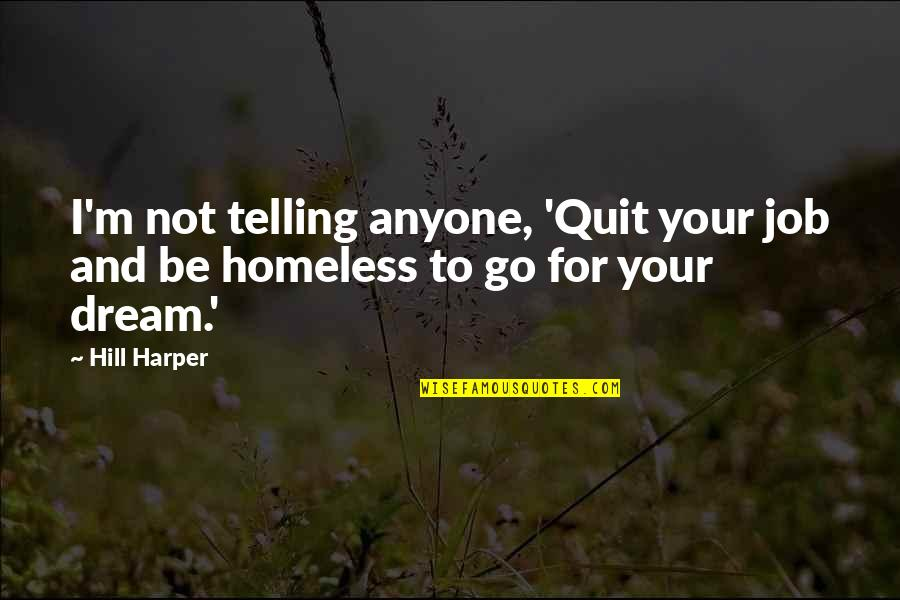 I Quit My Job Quotes By Hill Harper: I'm not telling anyone, 'Quit your job and