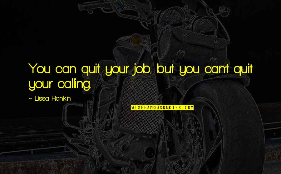I Quit My Job Quotes By Lissa Rankin: You can quit your job, but you can't