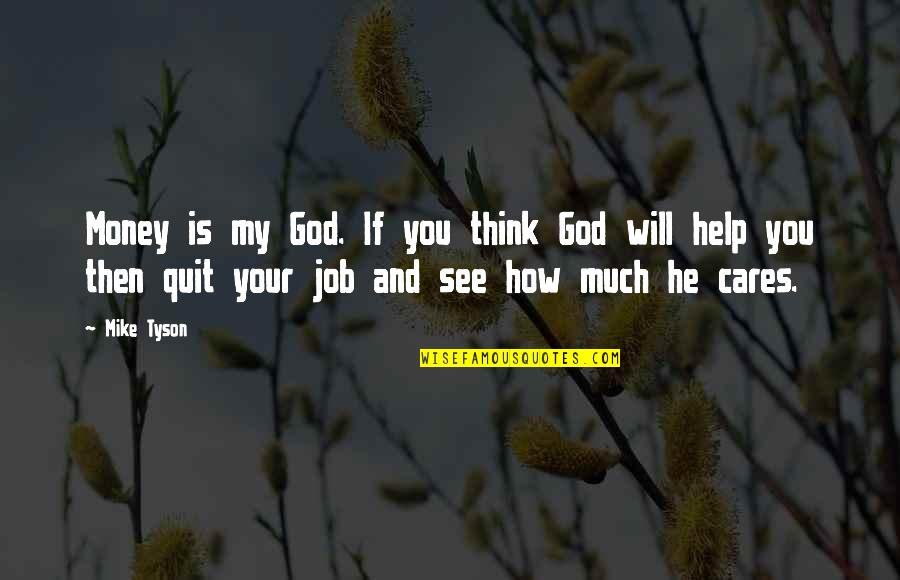 I Quit My Job Quotes By Mike Tyson: Money is my God. If you think God
