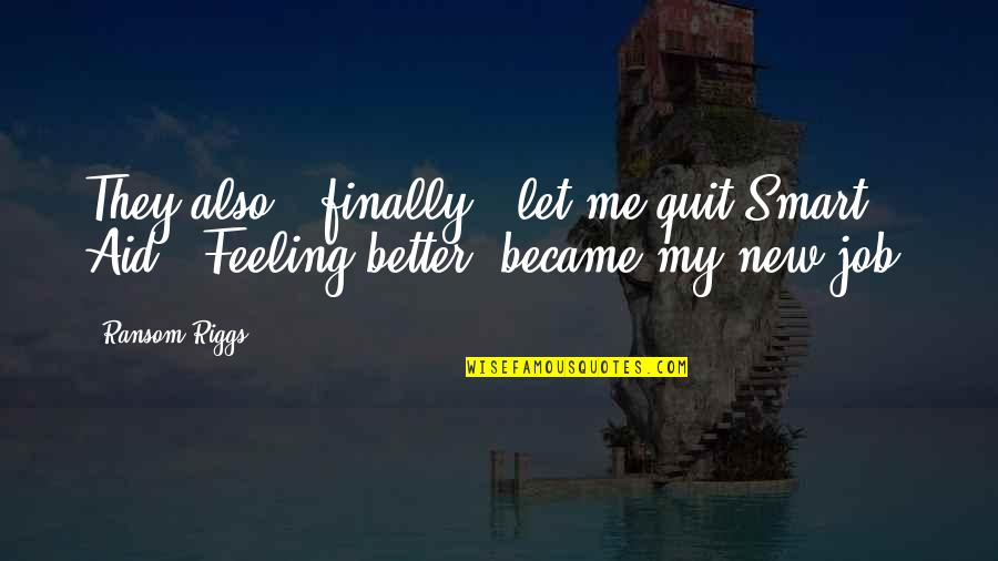 I Quit My Job Quotes By Ransom Riggs: They also - finally - let me quit