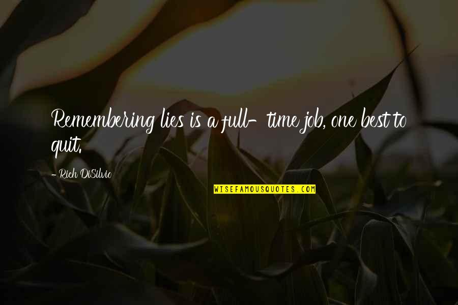 I Quit My Job Quotes By Rich DiSilvio: Remembering lies is a full-time job, one best