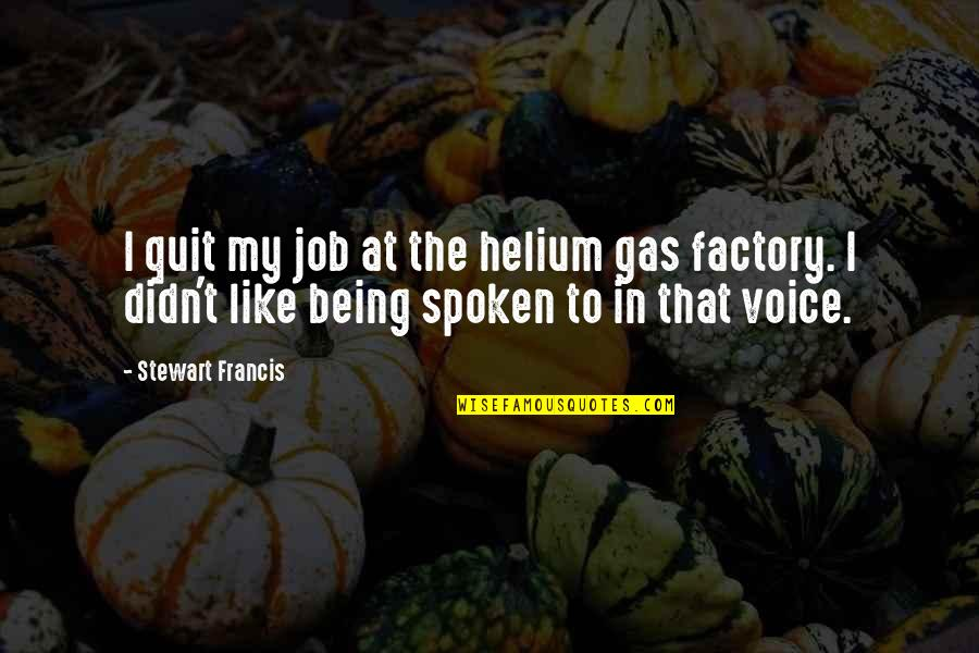 I Quit My Job Quotes By Stewart Francis: I quit my job at the helium gas