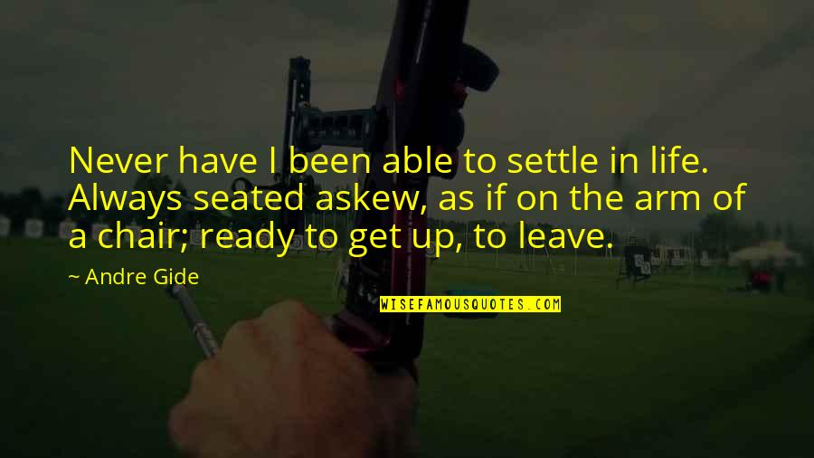 I Ready Quotes By Andre Gide: Never have I been able to settle in