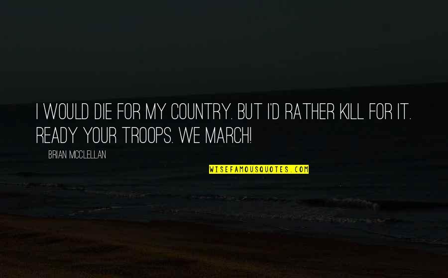 I Ready Quotes By Brian McClellan: I would die for my country. But I'd