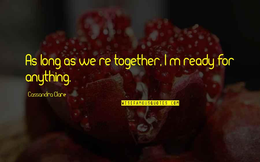 I Ready Quotes By Cassandra Clare: As long as we're together, I'm ready for