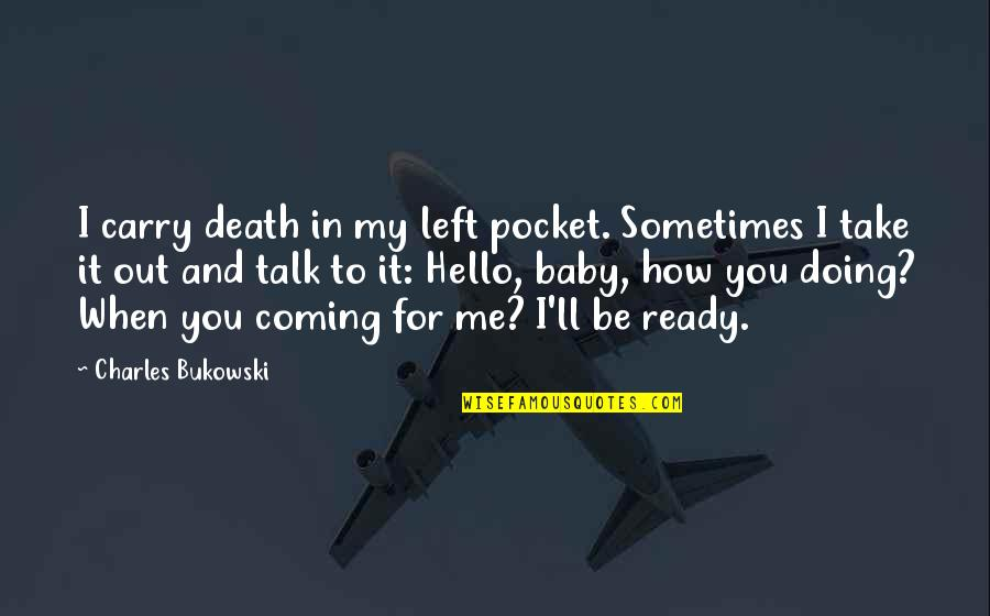 I Ready Quotes By Charles Bukowski: I carry death in my left pocket. Sometimes