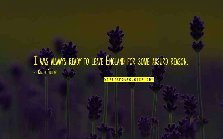 I Ready Quotes By Claire Forlani: I was always ready to leave England for