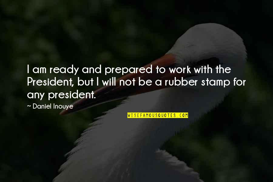 I Ready Quotes By Daniel Inouye: I am ready and prepared to work with