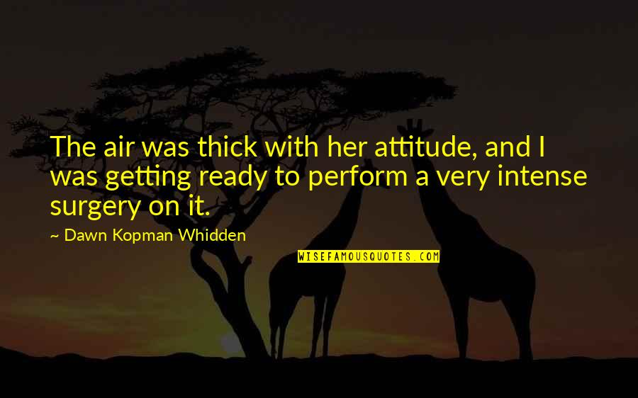 I Ready Quotes By Dawn Kopman Whidden: The air was thick with her attitude, and