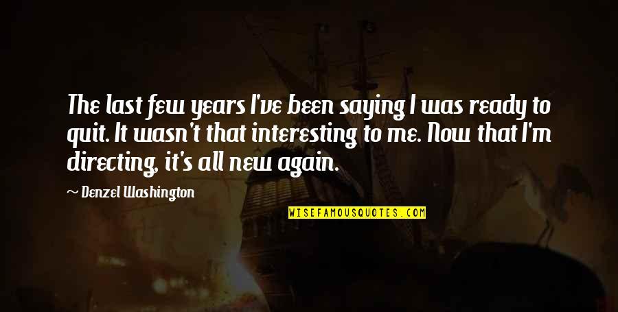 I Ready Quotes By Denzel Washington: The last few years I've been saying I