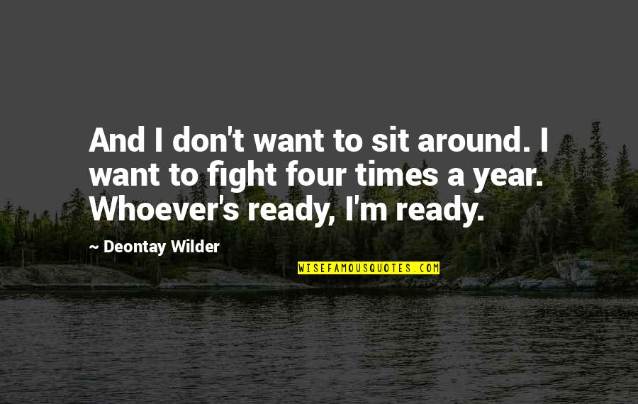 I Ready Quotes By Deontay Wilder: And I don't want to sit around. I