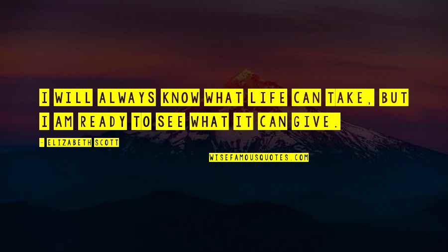 I Ready Quotes By Elizabeth Scott: I will always know what life can take,
