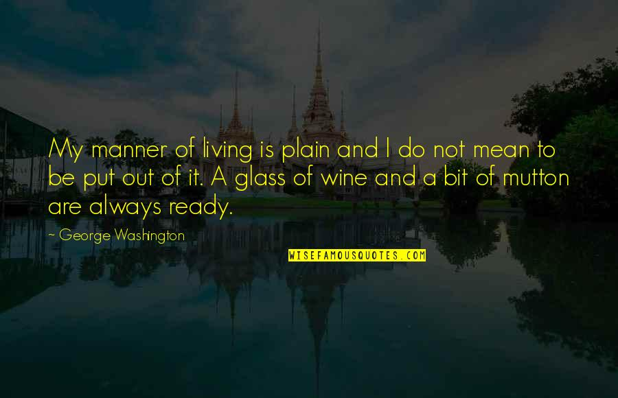 I Ready Quotes By George Washington: My manner of living is plain and I
