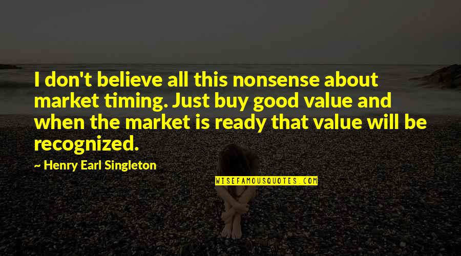 I Ready Quotes By Henry Earl Singleton: I don't believe all this nonsense about market
