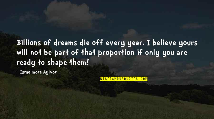 I Ready Quotes By Israelmore Ayivor: Billions of dreams die off every year. I